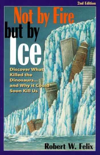 9780964874688-0964874687-Not by Fire but by Ice: Discover What Killed the Dinosaurs...and Why It Could Soon Kill Us