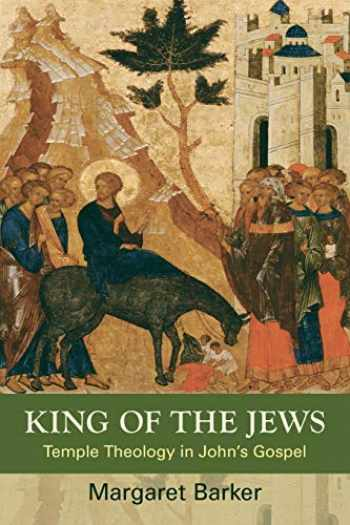 9780281069675-0281069670-King of the Jews: Temple Theology in John's Gospel