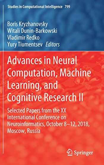 9783030013271-3030013278-Advances in Neural Computation, Machine Learning, and Cognitive Research II: Selected Papers from the XX International Conference on Neuroinformatics, ... (Studies in Computational Intelligence (799))