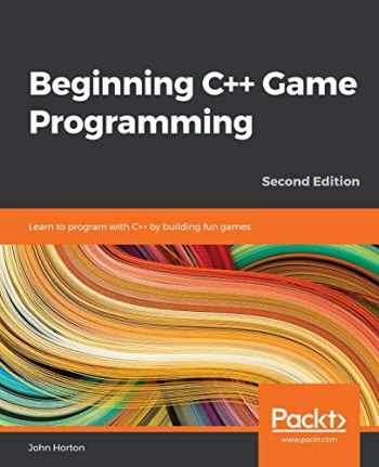 9781838648572-1838648577-Beginning C++ Game Programming: Learn to program with C++ by building fun games, 2nd Edition