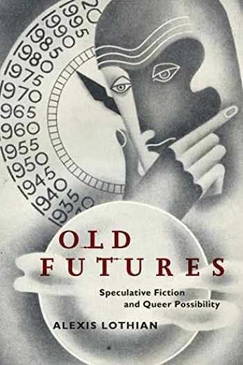 9781479825851-1479825859-Old Futures: Speculative Fiction and Queer Possibility (Postmillennial Pop, 10)