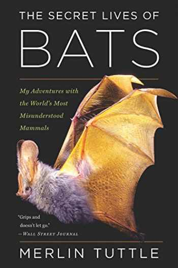 9780544815599-0544815599-The Secret Lives of Bats: My Adventures with the World's Most Misunderstood Mammals