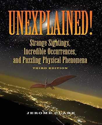 9781578593446-1578593441-Unexplained!: Strange Sightings, Incredible Occurrences, and Puzzling Physical Phenomena