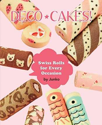 9781939130365-1939130360-Deco Cakes!: Swiss Rolls for Every Occasion