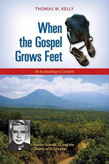 9780814680773-0814680771-When the Gospel Grows Feet: Rutilio Grande, SJ, and the Church of El Salvador; An Ecclesiology in Context