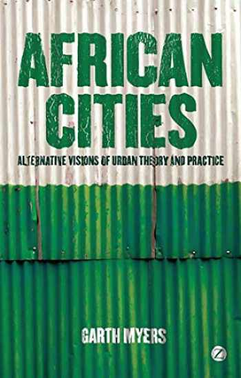 9781848135093-1848135092-African Cities: Alternative Visions of Urban Theory and Practice