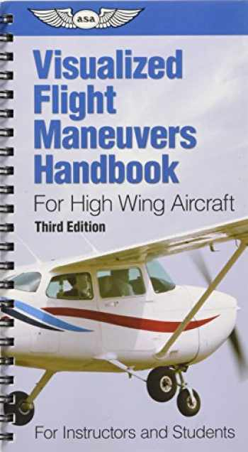 9781619540453-1619540452-Visualized Flight Maneuvers Handbook for High Wing Aircraft (Visualized Flight Maneuvers Handbooks)