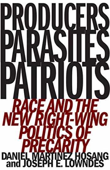 9781517903596-1517903599-Producers, Parasites, Patriots: Race and the New Right-Wing Politics of Precarity