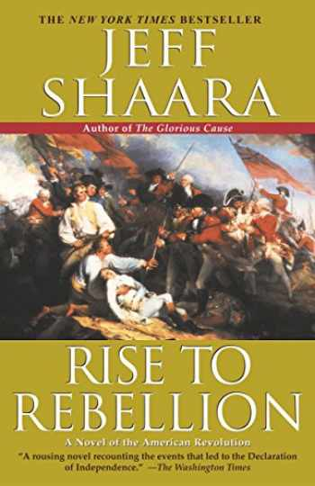 9780345427540-0345427548-Rise to Rebellion: A Novel of the American Revolution (The American Revolutionary War)