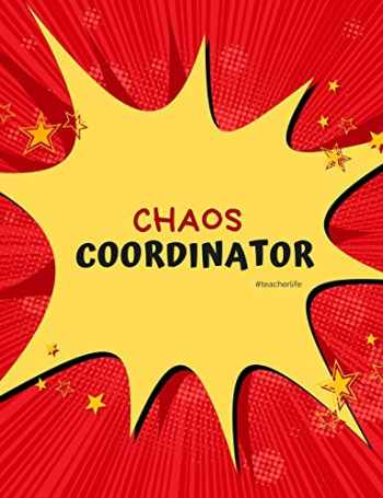9781704642819-1704642817-Chaos Coordinator: A logbook for teachers to record student assessment observations (Chaos Coordinator Teacher Anecdotal Record Logbook Series)