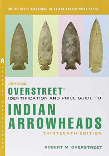 9780375723919-0375723919-The Official Overstreet Identification and Price Guide to Indian Arrowheads, 13th Edition (Official Overstreet Indian Arrowhead Identification and Price Guide)