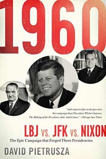 9781635764468-1635764467-1960: LBJ vs. JFK vs. Nixon―The Epic Campaign That Forged Three Presidencies