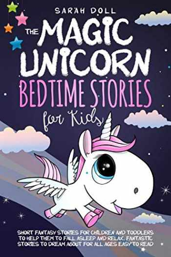 9781708035747-1708035745-The Magic Unicorn: Bedtime Stories for Kids Short Funny, Fantasy Stories for Children and Toddlers to Help Them Fall Asleep and Relax. Fantastic Stories to Dream about for All Ages. Easy to Read.