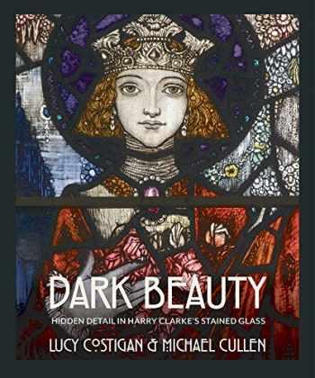 9781785372339-1785372335-Dark Beauty: Hidden Detail in Harry Clarke's Stained Glass