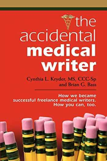 9781601455840-1601455844-THE ACCIDENTAL MEDICAL WRITER: How We Became Successful Freelance Medical Writers. How You Can, Too.