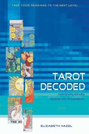 9781578633029-1578633028-Tarot Decoded: Understanding and Using Dignities and Correspondences