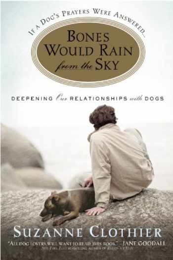 9780446696340-044669634X-Bones Would Rain from the Sky: Deepening Our Relationships with Dogs