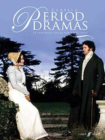 9780571533220-0571533221-Classic Period Dramas: 14 Evocative solo piano pieces from classic feature films, including Pride & Prejudice, Becoming Jane, Emma and Brideshead Revisited (Faber Edition)