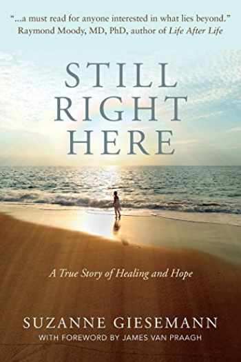 9780983853947-0983853940-Still Right Here: A True Story of Healing and Hope
