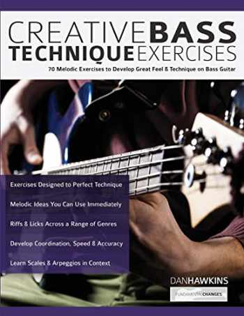 9781789330564-1789330564-Creative Bass Technique Exercises: 70 Melodic Exercises to Develop Great Feel & Technique on Bass Guitar (Play Bass Guitar)