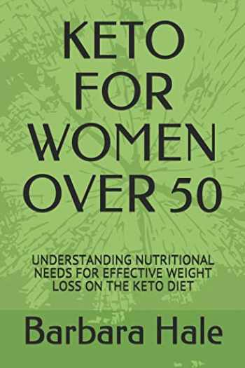 9781798731253-1798731258-KETO FOR WOMEN OVER 50: UNDERSTANDING NUTRITIONAL NEEDS FOR EFFECTIVE WEIGHT LOSS ON THE KETO DIET