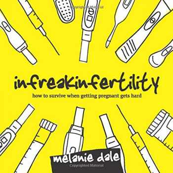 9780692190173-0692190171-Infreakinfertility: How to Survive When Getting Pregnant Gets Hard