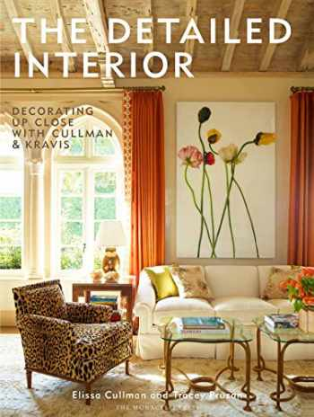 9781580933551-1580933556-The Detailed Interior: Decorating Up Close with Cullman & Kravis