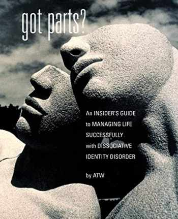 9781932690033-1932690034-Got Parts? An Insider's Guide to Managing Life Successfully with Dissociative Identity Disorder (New Horizons in Therapy)