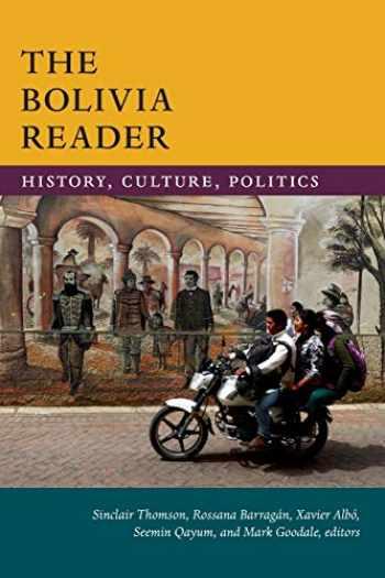 9780822371526-0822371529-The Bolivia Reader: History, Culture, Politics (The Latin America Readers)