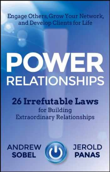 9781118585689-1118585682-Power Relationships: 26 Irrefutable Laws for Building Extraordinary Relationships