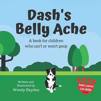 9781691042852-1691042854-Dash's Belly Ache: A book for children who can't or won't poop (Dash Learns Life Skills)