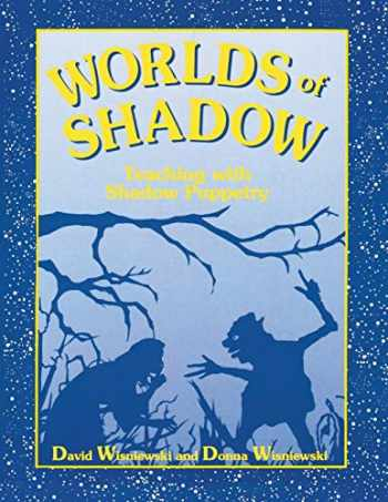 9781563084508-1563084503-Worlds of Shadow: Teaching with Shadow Puppetry