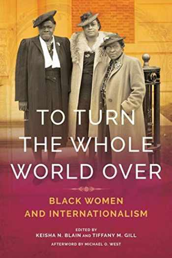 9780252084119-025208411X-To Turn the Whole World Over: Black Women and Internationalism (Black Internationalism)