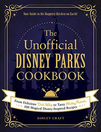 9781507214510-1507214510-The Unofficial Disney Parks Cookbook: From Delicious Dole Whip to Tasty Mickey Pretzels, 100 Magical Disney-Inspired Recipes (Unofficial Cookbook)