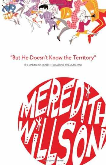 9780816667703-0816667705-But He Doesn't Know the Territory: The Making of Meredith Willson's the Music Man