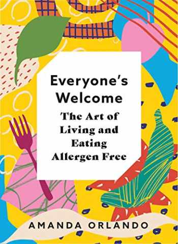 9781771512732-1771512733-Everyone's Welcome: The Art of Living and Eating Allergen Free