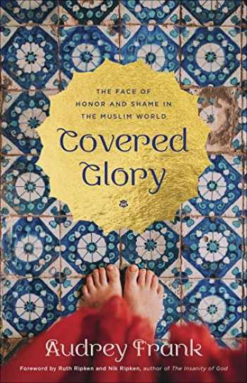 9780736975483-0736975489-Covered Glory: The Face of Honor and Shame in the Muslim World