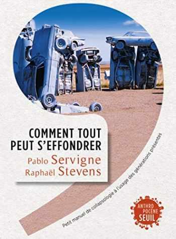 9782021223316-2021223310-Comment tout peut s'effondrer. Petit manuel de collapsologie à l'usage des générations présentes (Anthropocène) (French Edition)
