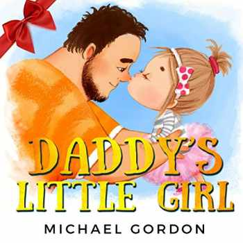 9781726695916-1726695913-Daddy's Little Girl: (Childrens book about a Cute Girl and her Superhero Dad) (Family Life)