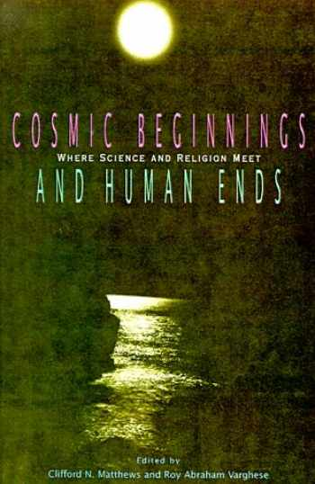 9780812692709-0812692705-Cosmic Beginnings and Human Ends: Where Science and Religion Meet