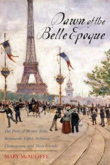 9781442209282-1442209283-Dawn of the Belle Epoque: The Paris of Monet, Zola, Bernhardt, Eiffel, Debussy, Clemenceau, and Their Friends