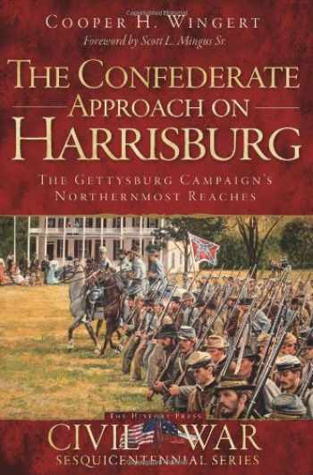 9781609498580-1609498585-The Confederate Approach on Harrisburg: The Gettysburg Campaign's Northernmost Reaches (Civil War Series)