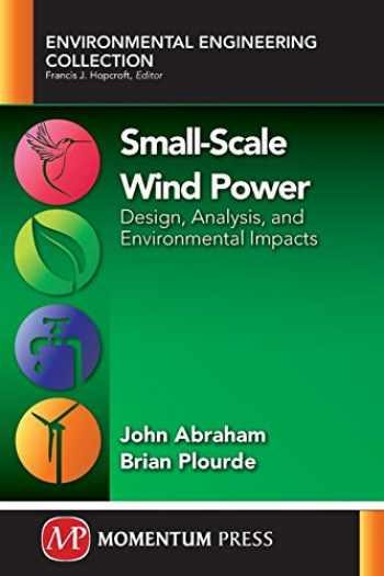 9781606504840-1606504843-Small-Scale Wind Power: Design, Analysis, and Environmental Impacts (Environmental Engineering Collection)