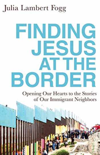 9781587434303-158743430X-Finding Jesus at the Border: Opening Our Hearts to the Stories of Our Immigrant Neighbors
