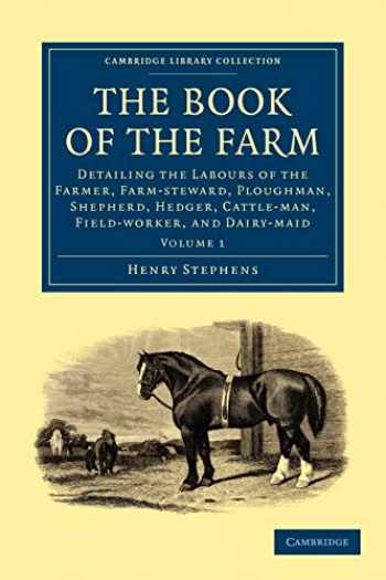 9781108024945-1108024947-The Book of the Farm: Detailing the Labours of the Farmer, Farm-steward, Ploughman, Shepherd, Hedger, Cattle-man, Field-worker, and Dairy-maid Volume ... - British and Irish History, 19th Century)