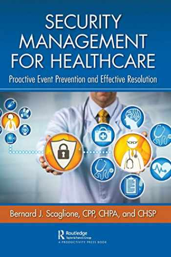 9780367086800-0367086808-Security Management for Healthcare: Proactive Event Prevention and Effective Resolution