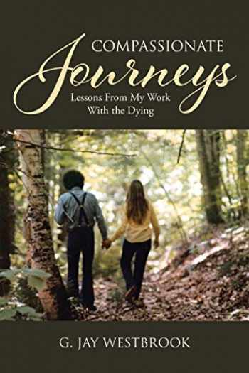 9781645153511-1645153517-Compassionate Journeys: Lessons From My Work With the Dying