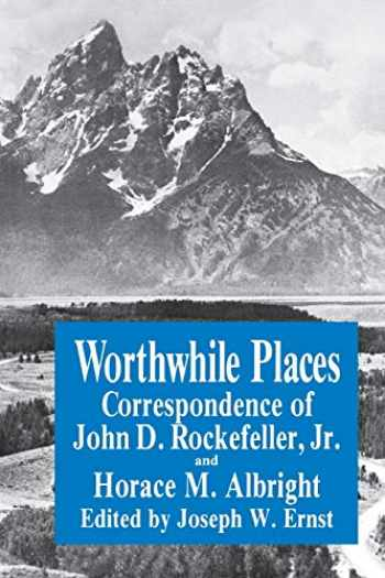 9780823213306-0823213307-Worthwhile Places: Correspondence of John D. Rockefeller Jr. and Horace Albright