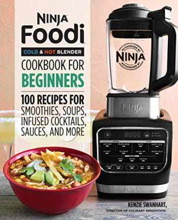 9781646110193-1646110196-Ninja Foodi Cold & Hot Blender Cookbook For Beginners: 100 Recipes for Smoothies, Soups, Sauces, Infused Cocktails, and More