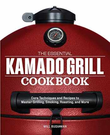 9781641522922-1641522925-The Essential Kamado Grill Cookbook: Core Techniques and Recipes to Master Grilling, Smoking, Roasting, and More